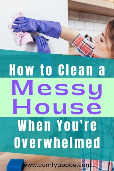 How to Clean a Messy House When You're Overwhelmed